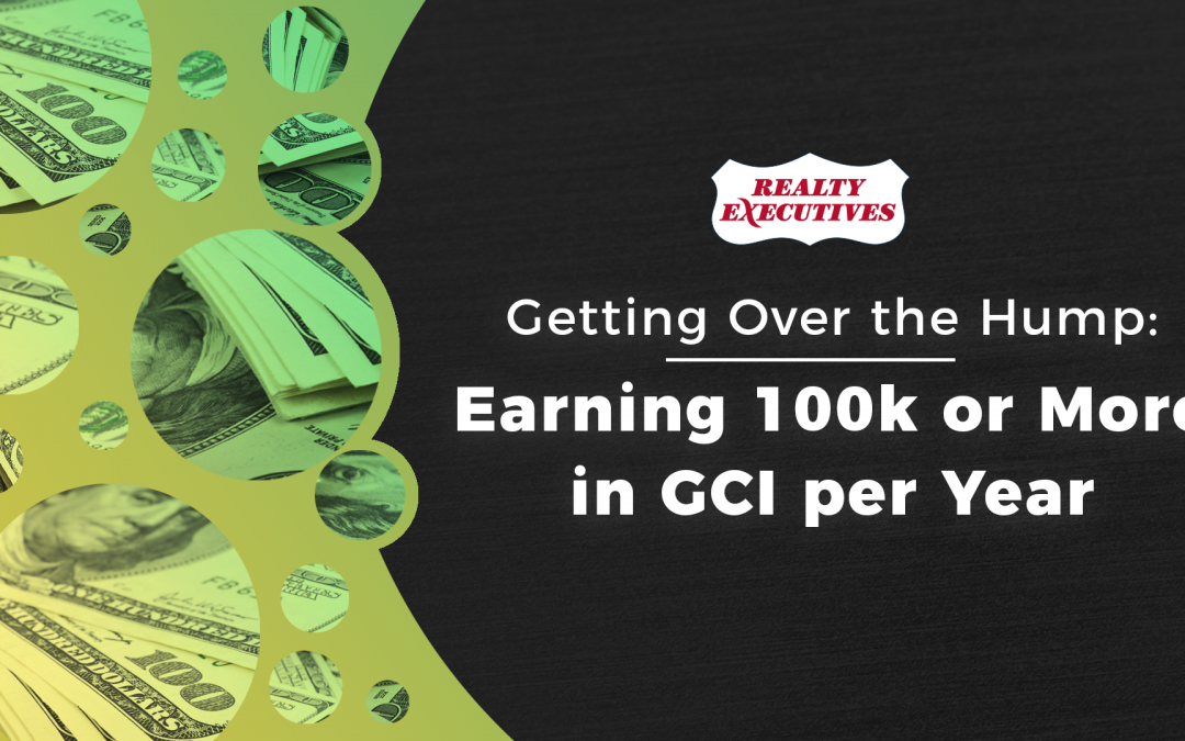 GETTING OVER THE HUMP: EARNING 100K OR MORE IN GCI PER YEAR